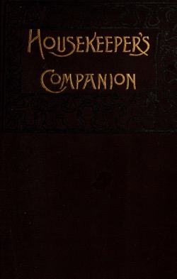 Historical Cooking Books: – Housekeeper's companion by Bessie E. Gunter (1889) – 17 in a series