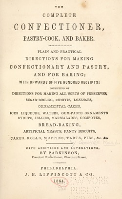 Historical Cooking Books: The complete confectioner, pastry-cook, and baker : plain and practical directions for making confectionary and pastry, and for baking (1864) – 21 in a series