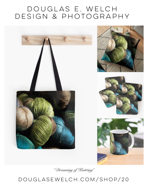 """Are you """"Dreaming of Knitting""""? Share Your Dreams With These Products Exclusively From Douglas E. Welch Design and Photography [For Sale]"""