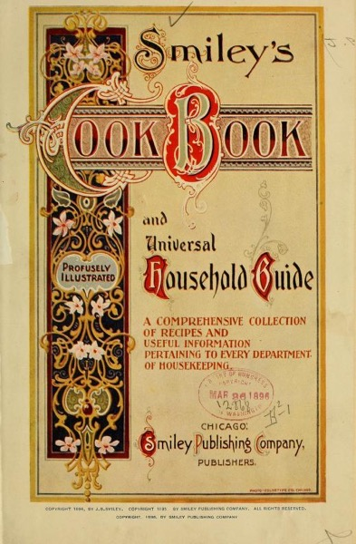 Historical Cooking Books – 48 in a series – Smiley's cook book and universal household guide (1896)