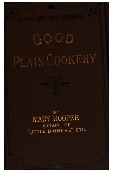 Historical Cooking Books – 53 in a series – Good plain cookery (1882) by Mary Hooper