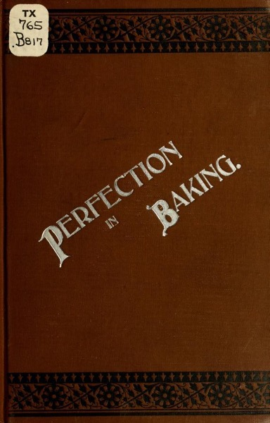 Historical Cooking Books – 58 in a series – Perfection in baking (1900) by Emil Braun