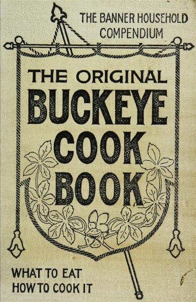 Historical Cooking Books – 65 in a series – The original Buckeye cook book and practical housekeeping : a compilation of choice and carefully tested recipes (1905) by Estelle Woods Wilcox