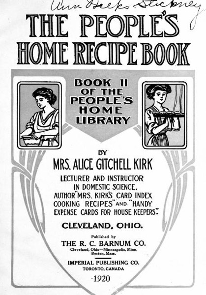 Historical Cooking Books – 72 in a series – The people's home recipe book (1920) by Alice Gitchell Kirk