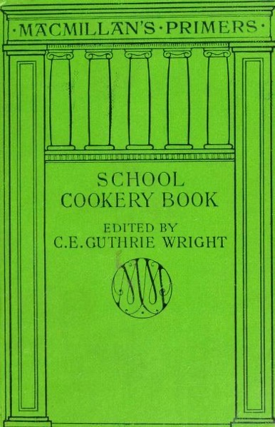Historical Cooking Books – 75 in a series – The school cookery book (1879) by C. E. Guthrie Wright