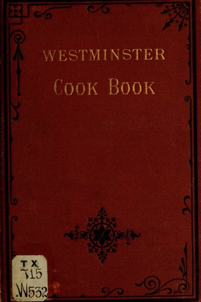 Historical Cooking Books – 73 in a series – Westminster cook-book. Every recipe tried and proved (1876)