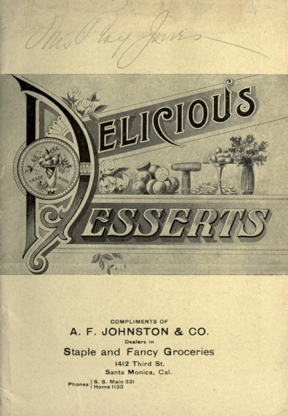 Historical Cooking Books – 81 in a series – Dr. Price's Delicious Desserts : Containing Practical Recipes Carefully Selected And Tested : Excellent, Simple, Delicate (1904)