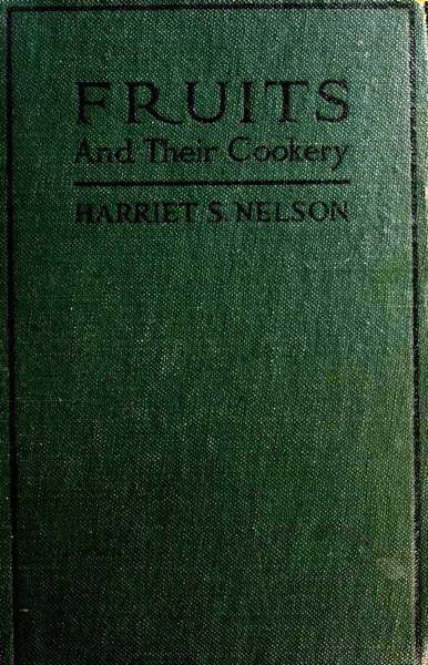 Historical Cooking Books – 83 in a series – Fruits and their cookery (1921) by Harriet Schuyler Nelson