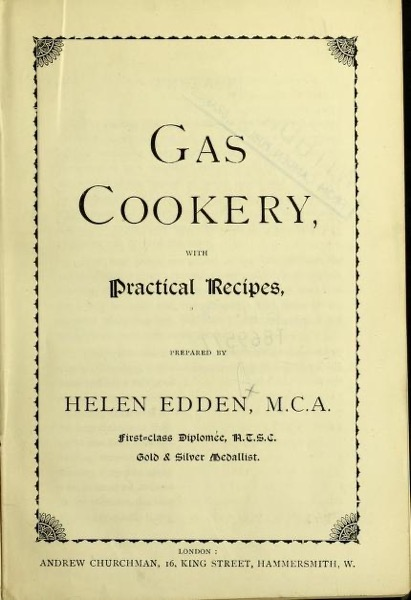 Historical Cooking Books – 92 in a series – Gas cookery : with practical recipes (1885) by Helen Edden