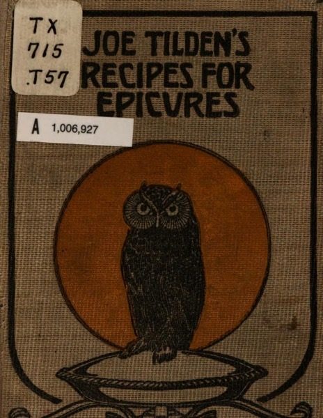 Historical Cooking Books – 98 in a series – Joe Tilden's recipes for epicures (1907)