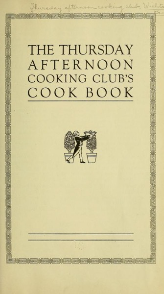 Historical Cooking Books – 100 in a series – The Thursday afternoon cooking club's cook book (1922)