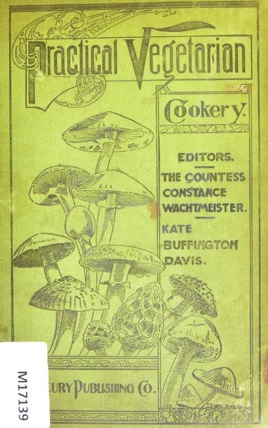 Historical Cooking Books – 109 in a series – Practical vegetarian cookery (1897) by Constance Wachtmeister, Kate Buffington Davis