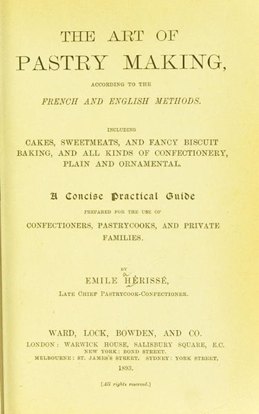 Historical Cooking Books – 113 in a series – The art of pastry making, according to the French and English methods… (1893)